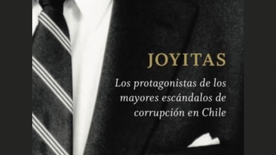 """Extracto de """"Joyitas: Los protagonistas de los mayores escándalos de corrupción en Chile"""""""