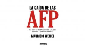 """Fragmento del nuevo libro de Mauricio Weibel: """"La caída de las AFP"""""""