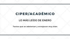 Los 10 artículos de CIPER/Académico más leídos de Enero